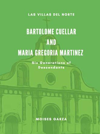 Bartolome Cuellar and Maria Gregoria Martinez Six Generations of Descendants